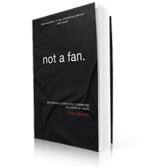 "Next study ""Not a Fan"" by Kyle Idleman, 6 week DVD study starting April 30th"