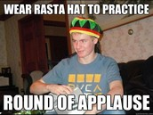 You can practice anything while wearing the magnificent rasta hat
