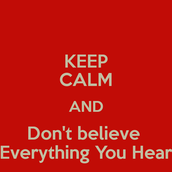 Theme: don't belive every thing you hear