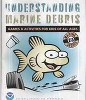 Understanding Marine Debris: Games & Activities for Kids of All Ages, Marine Debris 101