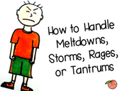 How to Handle Meltdowns, Storms, Rages, or Tantrums