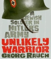Unlikely Warrior: A Jewish Soldier in Hitler's Army by Georg Rauch