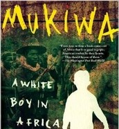Mukiwa: A White Boy in Africa by: Peter Goodwin