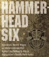 """Hammerhead Six : the story of the first special forces """"A"""" Camp in Afghanistan's violent Pech Valley by Ronald Fry"""