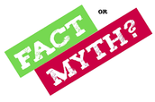 FACT OR MYTH? YOU DECIDE!