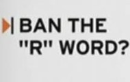 "I Ban The ""R"" Word!"