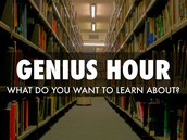 See the link below for an introduction to Genius Hour