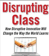Disrupting Class: How Disruptive Innovation Will Change the Way the World Learns By: Clayton Christensen
