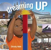 Dreaming Up: a Celebration of Building by Christy Hale