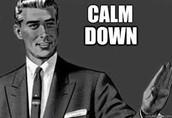 Calm down.