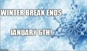 Winter Break Ends January 6th