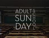News for our New Adult Sunday School!