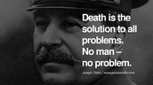 """Death is the solution to all problems. No man- no problem."" -Joseph Stalin"
