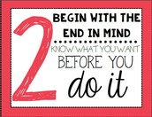 Habit #2 - Begin with the End in Mind