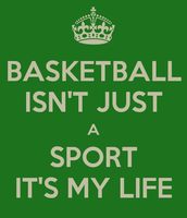 Basketball isn't just a sport....... Its My LIFE!