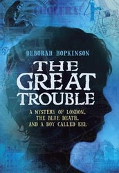 The Great Trouble: A Mystery of London, the Blue Death, and a Boy Called by Deborah Hopkinson