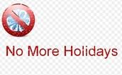 No Holidays