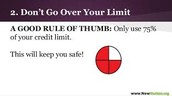 3. Know your credit card limit and do not go over.