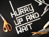 Hurry up and Wait Strategy