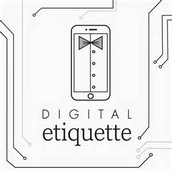 Rule # 1 Digital Etiquette