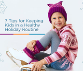 7 Tips for Keeping Kids in a Healthy Holiday Routine