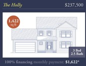 The Holly: $237,500 100% Financing Monthly Payment *$1,622 +/-