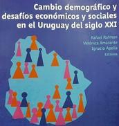 Cambio demográfico y desafíos económicos y sociales en el Uruguay del siglo XXI de Rafael Rofman, Verónica Amarante e Ignacio Apella