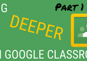 Going Deeper into Google Classroom