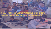 NEW HOPE-SOLEBURY MIDDLE SCHOOL'S ONE to ONE CHROMEBOOK INITIATIVE