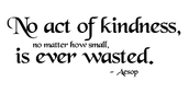 Being kind is and courteous to everyone is a non-negotiable for me.