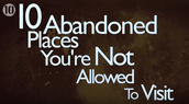 10 Abandoned Places You're not Allowed to Visit