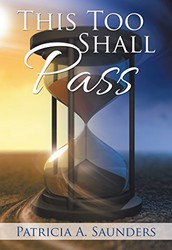 This Too Shall Pass: Poetry by Patricia A. Saunders