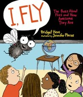 I, fly : The Buzz About Flies and How Awesome They Are by Bridget Heos