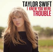 I Knew You Were Trouble by Taylor Swift
