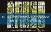 In Our Backyard: A Conference on Human Trafficking