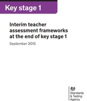 Statutory interim frameworks to support teachers in making an assessment judgement for each pupil at the end of key stage 1 in 2016 only.