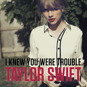 "Song 3. ""I knew you were trouble"" by Taylor Swift"