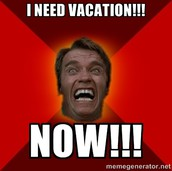 I NEED VACATION NOW!