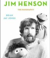 Jim Henson, the Autobiogpraphy by Brian Jay Jones