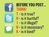Number 1: Think carefully before posting any thing any were