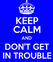 Stay out of trouble!