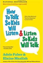 How to Talk So Children Will Listen and Listen So Children Will Talk by Adele Faber and Elaine Mazlish