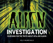 Alien Investigation : Searching for the Truth about UFOs and Aliens