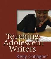 Kelly Gallagher's Teaching Adolescent Writers