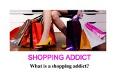 What is a shopping adict?