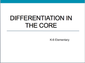 Differentiation in Core Instruction