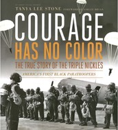 Courage Has No Color: The True Story of the Triple Nickles, America's First Black Paratroopers by Tanya Lee Stone
