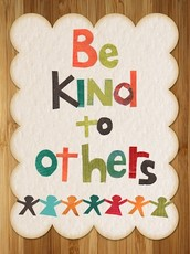 Work Hard, Be Safe, and most important,  BE KIND.........